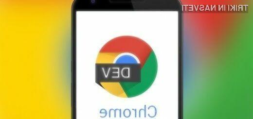 Mobilni spletni brskalnik Chrome Dev omogoča preizkušanje naprednih možnosti.